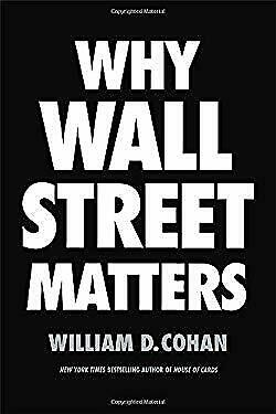 Why Wall Street Matters by Cohan, William D.