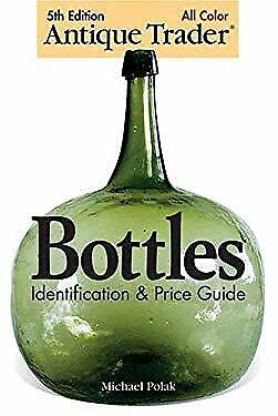 Antique Trader Bottles : Identification and Price Guide-ExLibrary