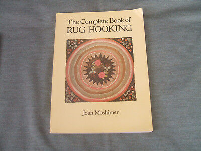 The Complete Book of RUG HOOKING by Joan Moshimer Guide to All Aspects