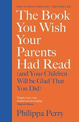 Book You Wish Your Parents Had Read (and You by Philippa Perry New Hardback Book