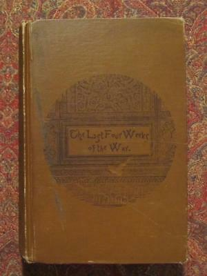The Last Four Weeks Of The Civil War - 1892 - Illustrated - Lee, Grant Lincoln