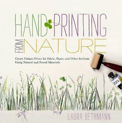 Hand Printing from Nature : Create Unique Prints for Fabric, Paper, and Other Su