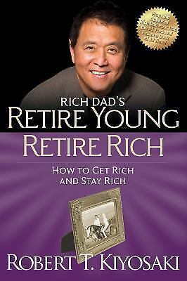 Retire Young Retire Rich: How to Get Rich Quickly and Stay Rich Forever! [Rich D
