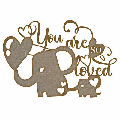 You Are So Loved Elephants MDF Laser Cut Craft Blanks in Various Sizes