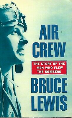 Air Crew, Bruce Lewis, WW2, Men Who Flew The Bombers, RAF, USAF, Bomber Command