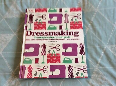Dressmaking The Complete Step-By-Step Guide by Alison Smith.1st 2012,