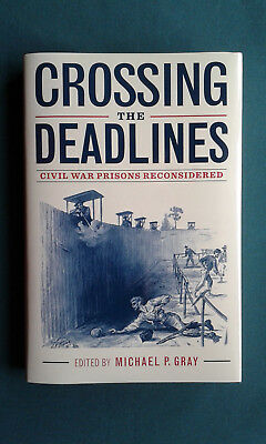 Crossing the Deadlines Civil War Prisons Reconsidered by Michael Gray ed.