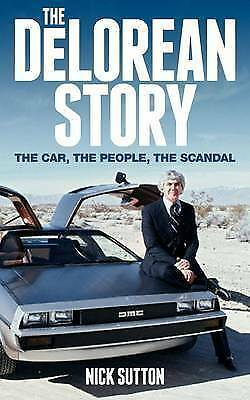 DELOREAN STORY: THE CAR, THE PEOPLE, THE SANDAL Back To The Future. NEW