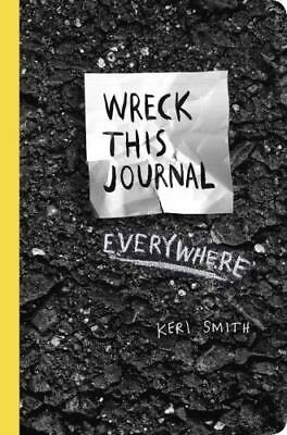 WRECK THIS JOURNAL EVERYWHERE By KERI SMITH (0399171916) NEW