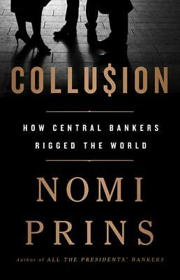 Collusion: How Central Bankers Rigged the World by Nomi Prins (2019, Paperback)