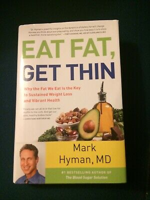 Eat Fat, Get Thin by Mark Hyman Why the Fat We Eat Key to Sustained Weigh Loss