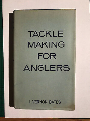 Tackle Making For Anglers by L.Vernon Bates 1958
