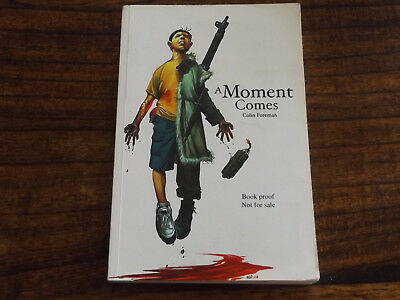 A Moment Comes, Colin Foreman, book proof, SIGNED, 2006, excellent condition