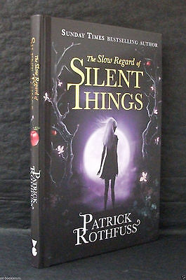 THE SLOW REGARD OF SILENT THINGS Patrick Rothfuss UK SIGNED 1st ED HB/DJ