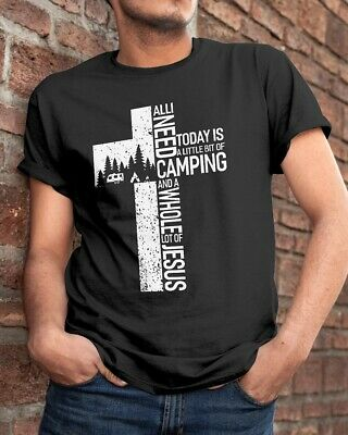 All I need To Day Is Camping And A Whole Jesus T-shirt for men women