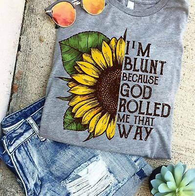 Sunflower I'm Blunt Because God Rolled Me That Way T-Shirt