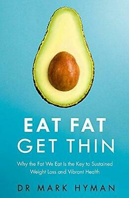 Eat Fat Get Thin: Why the Fat We Eat Is the Key to Sustained Weight Loss and...