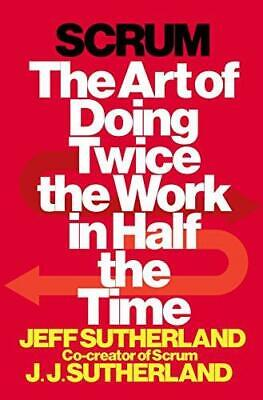 Scrum: The Art of Doing Twice the Work in Half the Time by Jj Sutherland,...