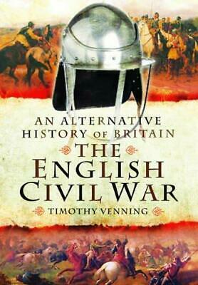 An Alternative History of Britain: The English Civil War by Timothy Venning...