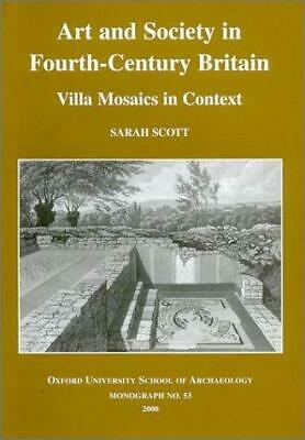 Art and Society in Fourth-century Britain: Villa Mosaics in Context by Sarah...