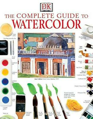 The Complete Guide to Watercolor by Ray Smith, Elizabeth Jane Lloyd...
