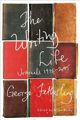 The Writing Life: Journals, 1975-2005 by George Fetherling (Hardback, 2013)
