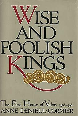 Wise and Foolish Kings : The House of Valois by Denieul-Cormier, Anne-ExLibrary