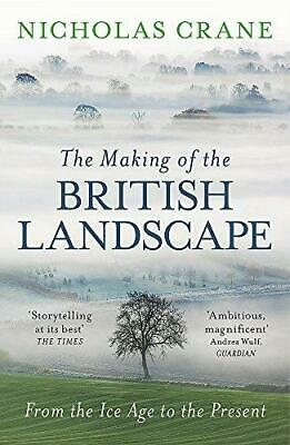 The Making Of The British Landscape: From the Ice Age to the Present by...