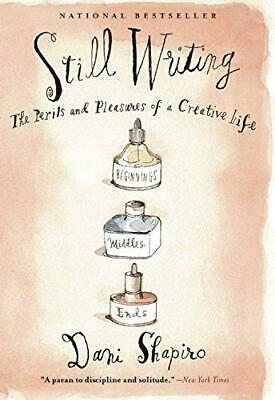 Still Writing: The Perils and Pleasures of a Creative Life by Dani Shapiro...