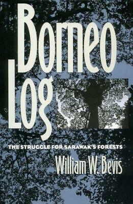 Borneo Log: The Struggle for Sarawak's Forests by William W. Bevis (Hardback,...