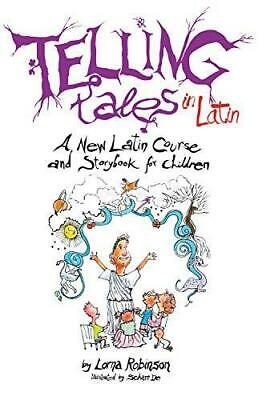 Telling Tales in Latin: A New Latin Course and Storybook for Children by...