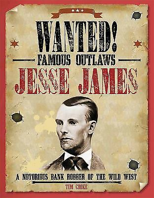 Jesse James: A Notorious Bank Robber of the Wild West (Wanted! Famous Outlaws)