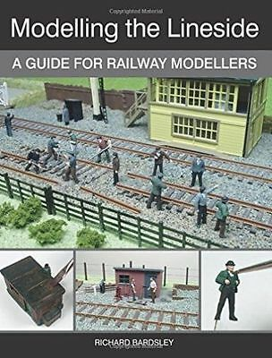 Modelling the Lineside: A Guide for Railway Modellers by Richard Bardsley...