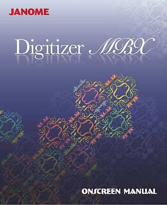 Janome Digitizer MBX COLOR Manual Reprint of User Guide Instructions -300+ Pages