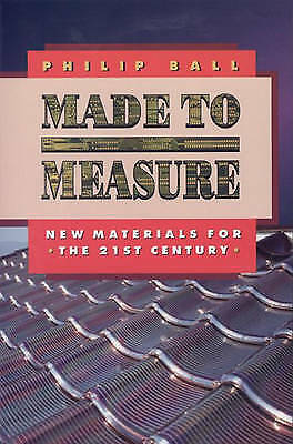 Made to Measure: New Materials for the 21st Century by Philip Ball...