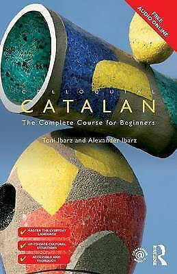 Colloquial Catalan: A Complete Course for Beginners by Alexander Ibarz, Toni...