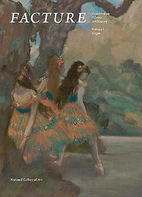 Facture: Conservation, Science, Art History: Volume 3: Degas by John K....
