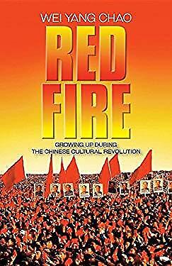 Red Fire: Growing Up During the Chinese Cultural Revolution by Chao, Wei Yang