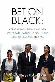 Bet on Black : African-American Women Celebrate Fatherhood in the Age -ExLibrary