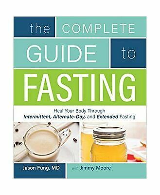 The Complete Guide to Fasting: Heal Your Body Through Intermittent, Alternate...