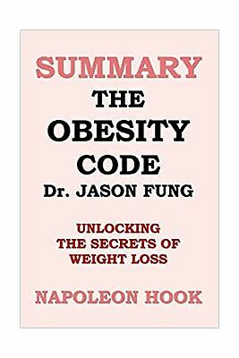 SUMMARY: The Obesity Code by Jason Fung: unlocking the secrets of weight loss...