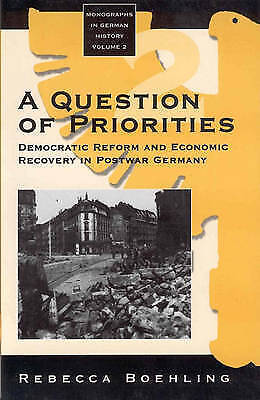 A Question of Priorities: Democratic Reform and Economic Recovery in Postwar...