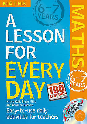 Lesson for Every Day: Maths Ages 6-7: 6-7 years by Steve Mills, Hilary Koll...
