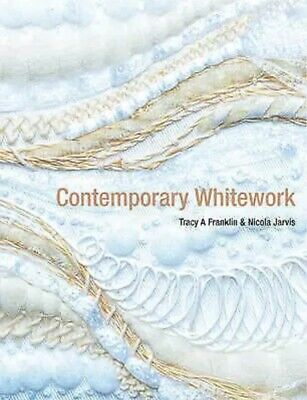 Contemporary Whitework book by Tracy Franklin  - embroidery ThreadWork