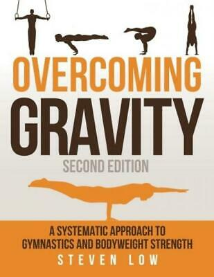 Overcoming Gravity: A Systematic Approach to Gymnastics and Bodyweight...