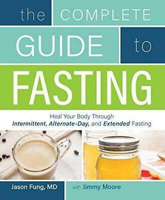 The Complete Guide To Fasting: Heal Your Body Through Intermittent,...