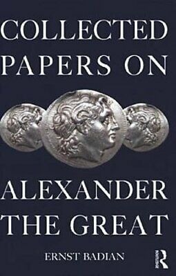 Collected Papers on Alexander the Great Ernst Badian, E. Badian