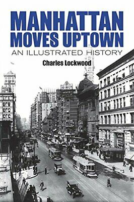 Manhattan Moves Uptown: An Illustrated History (New York City New Paperback Book
