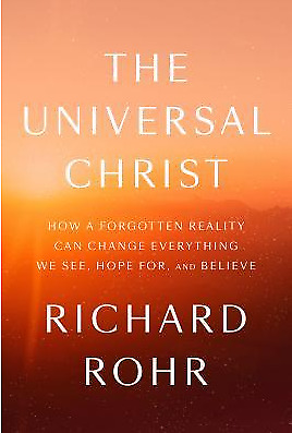 The Universal Christ: How a Forgotten Reality Can Change Everything We See ...