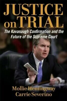Justice on Trial: The Kavanaugh Confirmation-Hemingway, Severing-Hardcover-NEW